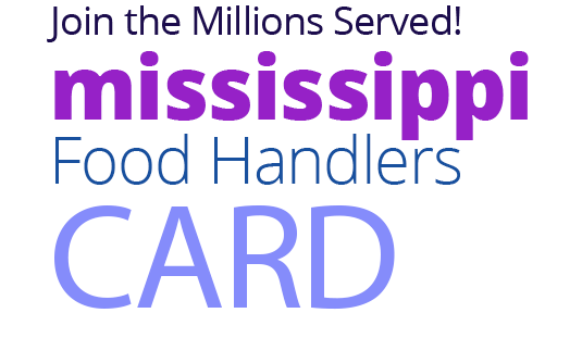 Join the Millions Served! MISSISSIPPI Food Handlers Card